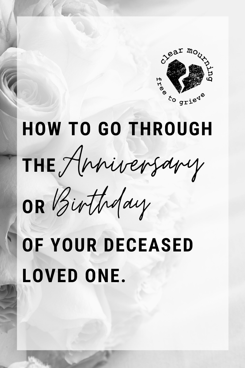 How To Go Through the Anniversary or Birthday of Your Deceased Loved One.